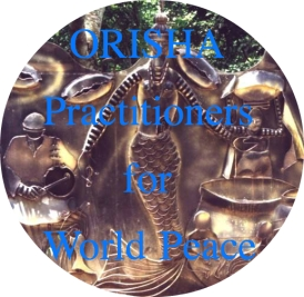 We are proudly affiliated with the organization ORISHA PRACTITIONERS FOR WORLD PEACE
